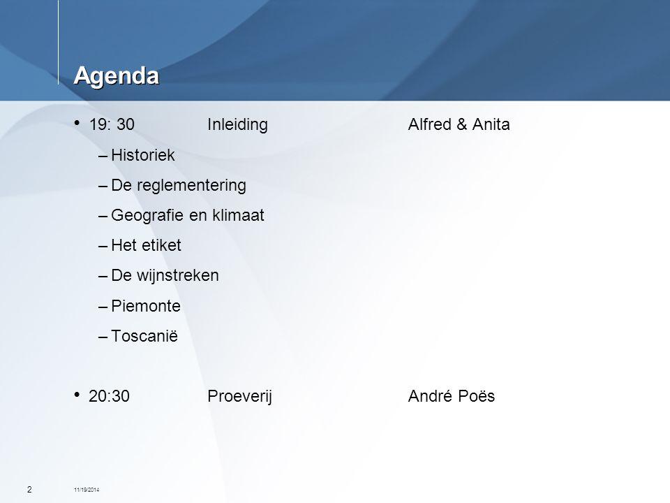 11/19/2014 2 Agenda 19: 30InleidingAlfred & Anita –Historiek –De reglementering –Geografie en klimaat –Het etiket –De wijnstreken –Piemonte –Toscanië