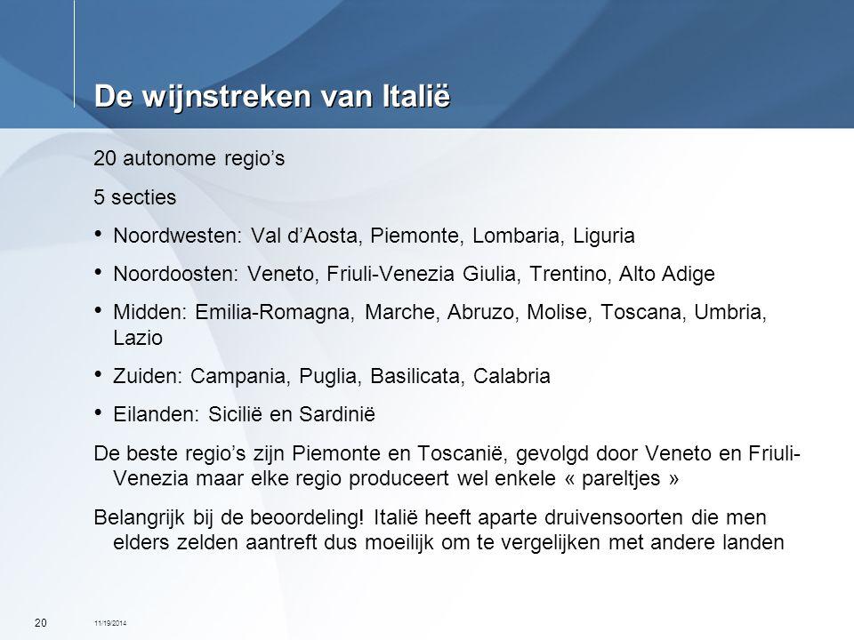 11/19/2014 20 De wijnstreken van Italië 20 autonome regio's 5 secties Noordwesten: Val d'Aosta, Piemonte, Lombaria, Liguria Noordoosten: Veneto, Friul