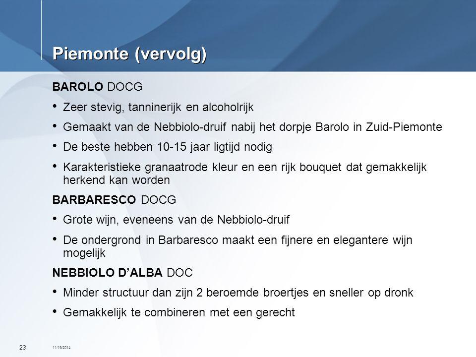 11/19/2014 23 Piemonte (vervolg) BAROLO DOCG Zeer stevig, tanninerijk en alcoholrijk Gemaakt van de Nebbiolo-druif nabij het dorpje Barolo in Zuid-Pie