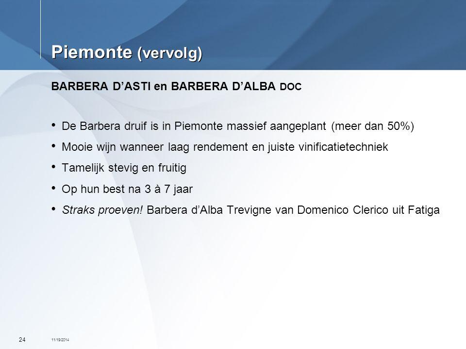 11/19/2014 24 Piemonte (vervolg) BARBERA D'ASTI en BARBERA D'ALBA DOC De Barbera druif is in Piemonte massief aangeplant (meer dan 50%) Mooie wijn wan