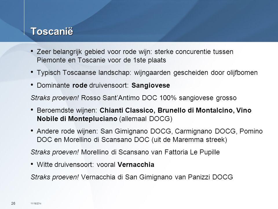 11/19/2014 26 Toscanië Zeer belangrijk gebied voor rode wijn: sterke concurentie tussen Piemonte en Toscanie voor de 1ste plaats Typisch Toscaanse lan