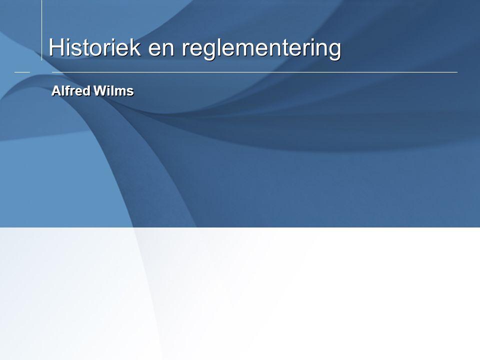 PT0000. 00/00/04 Historiek en reglementering Alfred Wilms