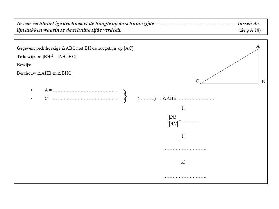 In een rechthoekige driehoek is de hoogte op de schuine zijde ………….………………………………….