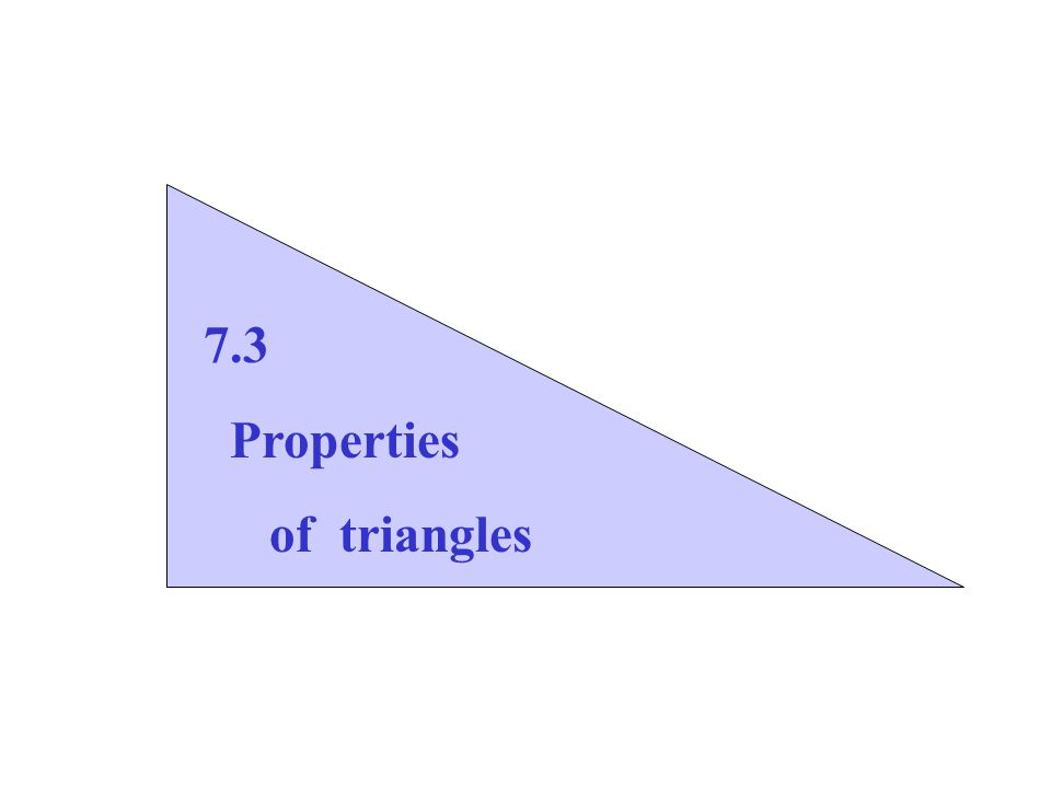 7.3 Properties of triangles