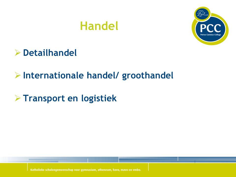 Handel  Detailhandel  Internationale handel/ groothandel  Transport en logistiek