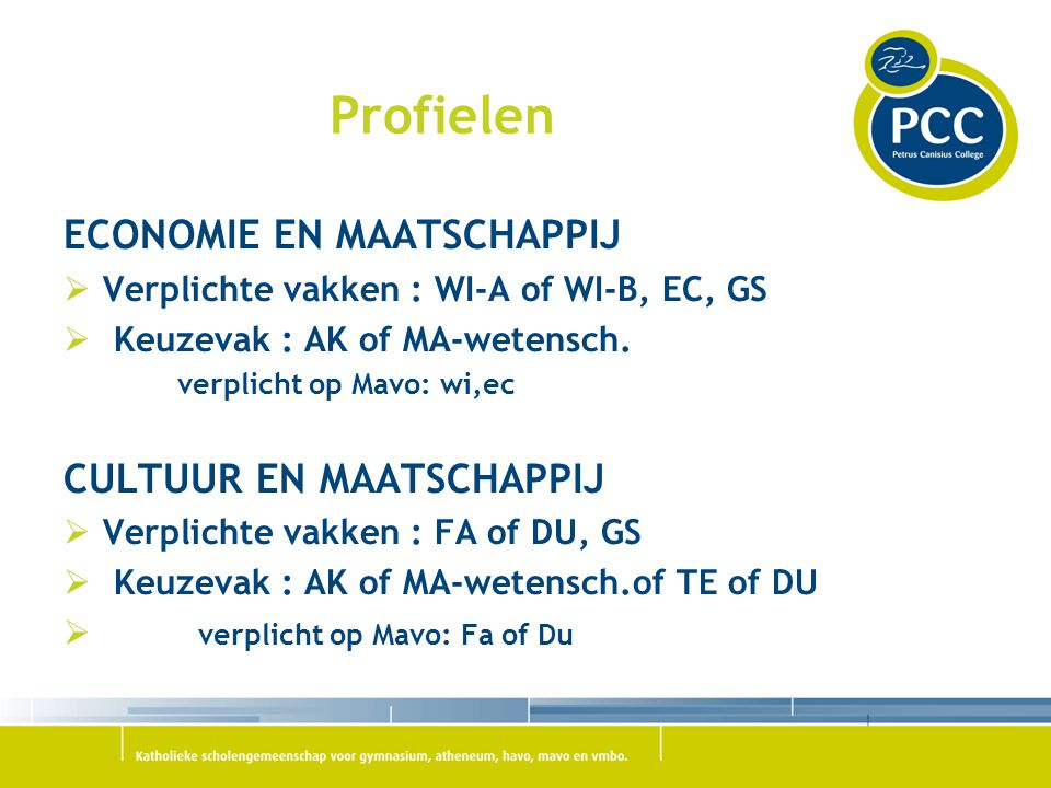 Profielen ECONOMIE EN MAATSCHAPPIJ  Verplichte vakken : WI-A of WI-B, EC, GS  Keuzevak : AK of MA-wetensch. verplicht op Mavo: wi,ec CULTUUR EN MAAT
