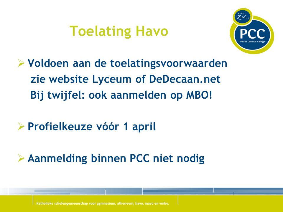 Toelating Havo  Voldoen aan de toelatingsvoorwaarden zie website Lyceum of DeDecaan.net Bij twijfel: ook aanmelden op MBO!  Profielkeuze vóór 1 apri