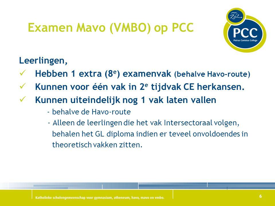 6 Examen Mavo (VMBO) op PCC Leerlingen, Hebben 1 extra (8 e ) examenvak (behalve Havo-route) Kunnen voor één vak in 2 e tijdvak CE herkansen. Kunnen u
