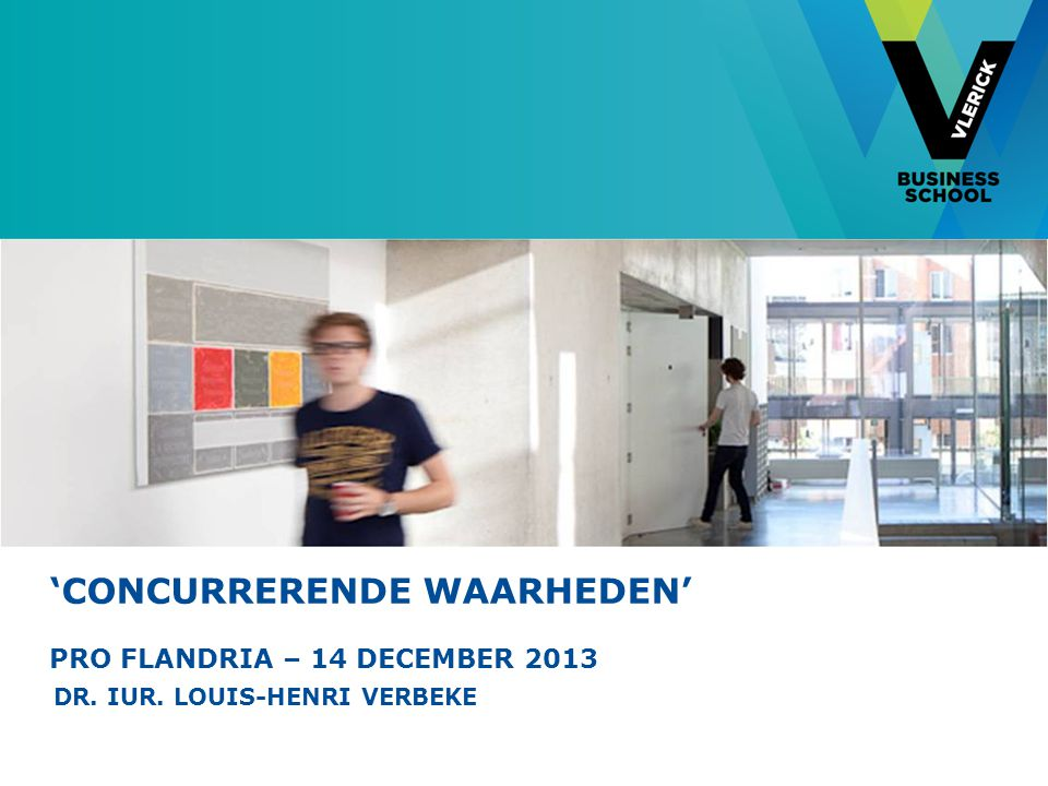 'CONCURRERENDE WAARHEDEN' PRO FLANDRIA – 14 DECEMBER 2013 DR. IUR. LOUIS-HENRI VERBEKE