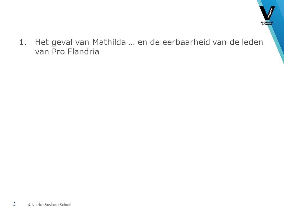 © Vlerick Business School 1.Het geval van Mathilda … en de eerbaarheid van de leden van Pro Flandria 3