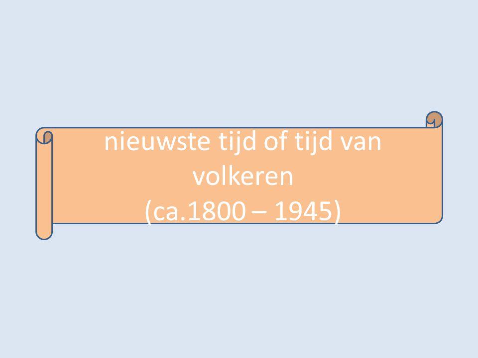 nieuwste tijd of tijd van volkeren (ca.1800 – 1945)