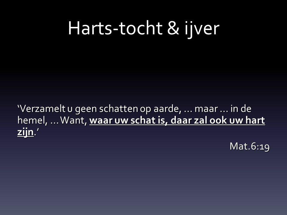 Harts-tocht & ijver 'Verzamelt u geen schatten op aarde,...