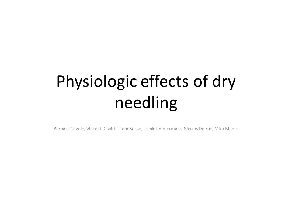 Physiologic effects of dry needling Barbara Cagnie, Vincent Dewitte, Tom Barbe, Frank Timmermans, Nicolas Delrue, Mira Meeus