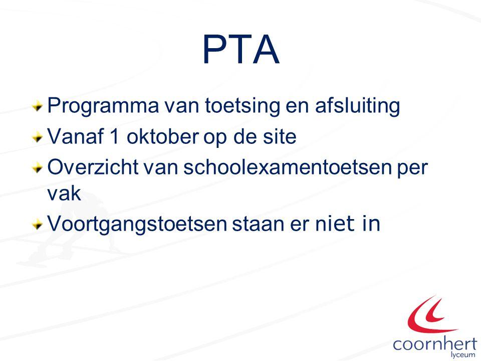 PTA Programma van toetsing en afsluiting Vanaf 1 oktober op de site Overzicht van schoolexamentoetsen per vak Voortgangstoetsen staan er n iet in