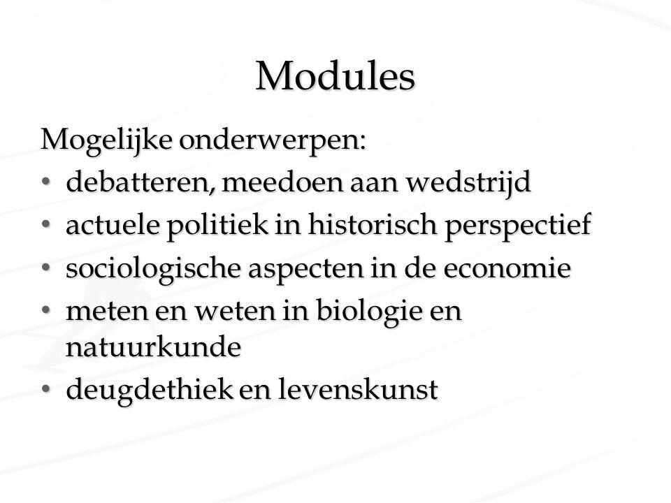 Modules Mogelijke onderwerpen: debatteren, meedoen aan wedstrijd debatteren, meedoen aan wedstrijd actuele politiek in historisch perspectief actuele