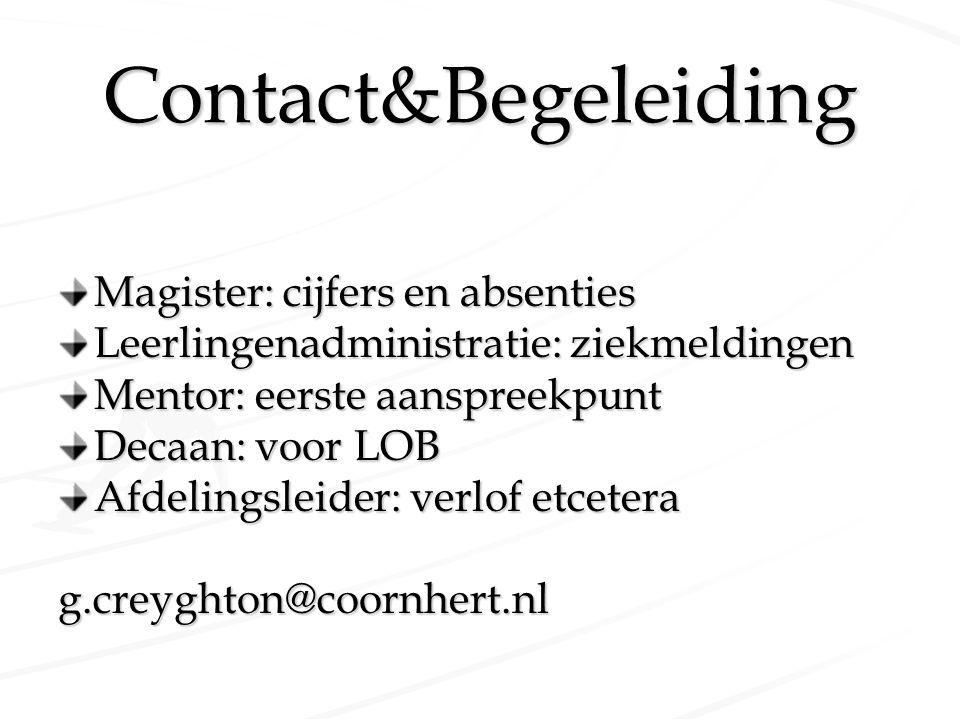 Contact&Begeleiding Magister: cijfers en absenties Leerlingenadministratie: ziekmeldingen Mentor: eerste aanspreekpunt Decaan: voor LOB Afdelingsleide