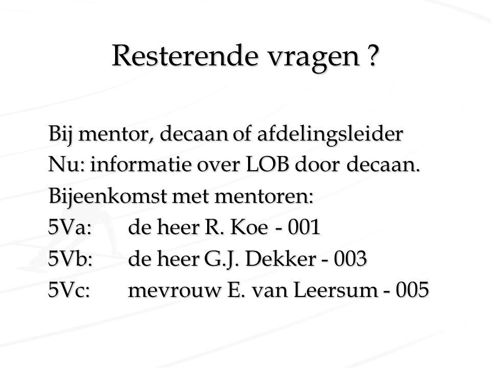 Resterende vragen ? Bij mentor, decaan of afdelingsleider Nu: informatie over LOB door decaan. Bijeenkomst met mentoren: 5Va: de heer R. Koe- 001 5Vb: