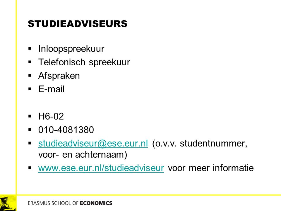 STUDIEADVISEURS  Inloopspreekuur  Telefonisch spreekuur  Afspraken  E-mail  H6-02  010-4081380  studieadviseur@ese.eur.nl (o.v.v. studentnummer