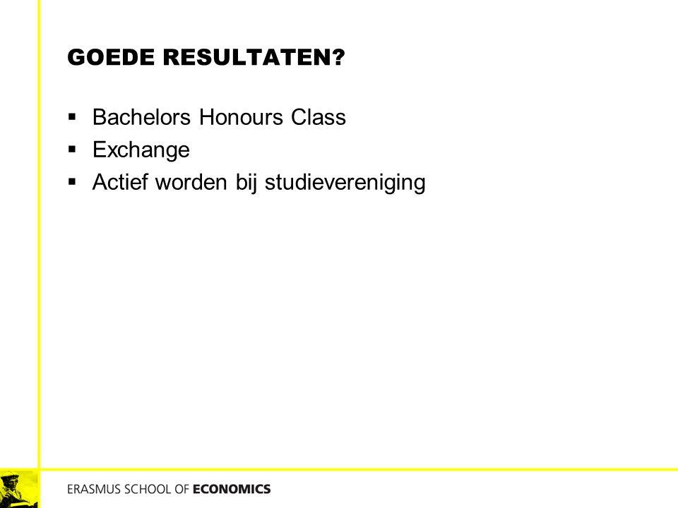 GOEDE RESULTATEN?  Bachelors Honours Class  Exchange  Actief worden bij studievereniging