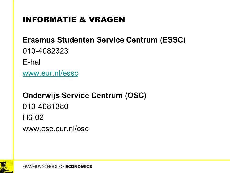 INFORMATIE & VRAGEN Erasmus Studenten Service Centrum (ESSC) 010-4082323 E-hal www.eur.nl/essc Onderwijs Service Centrum (OSC) 010-4081380 H6-02 www.e