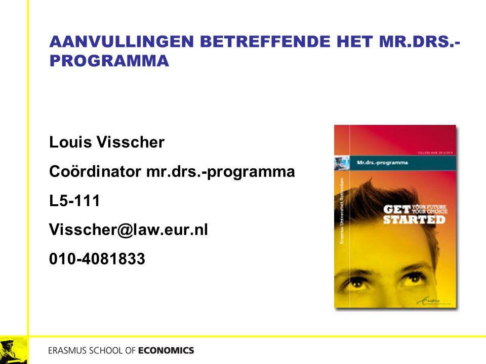 Louis Visscher Coördinator mr.drs.-programma L5-111 Visscher@law.eur.nl 010-4081833 AANVULLINGEN BETREFFENDE HET MR.DRS.- PROGRAMMA