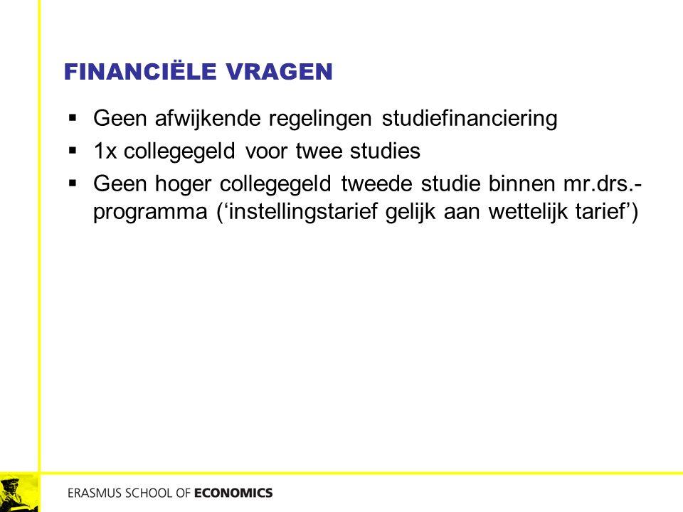 FINANCIËLE VRAGEN  Geen afwijkende regelingen studiefinanciering  1x collegegeld voor twee studies  Geen hoger collegegeld tweede studie binnen mr.