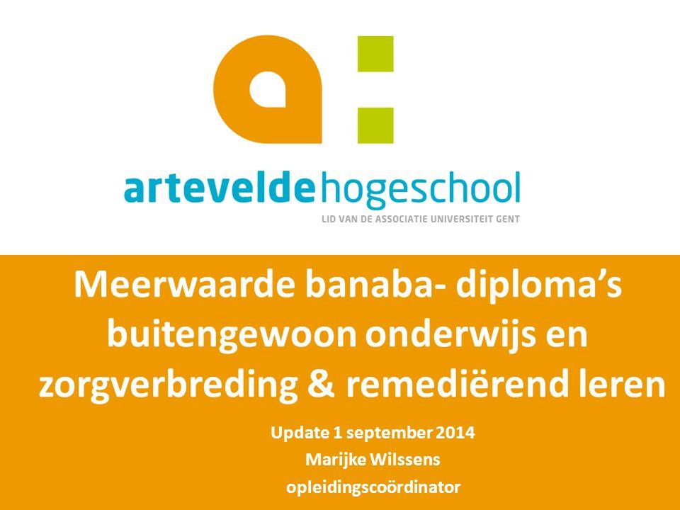 Meerwaarde banaba- diploma's buitengewoon onderwijs en zorgverbreding & remediërend leren Update 1 september 2014 Marijke Wilssens opleidingscoördinator