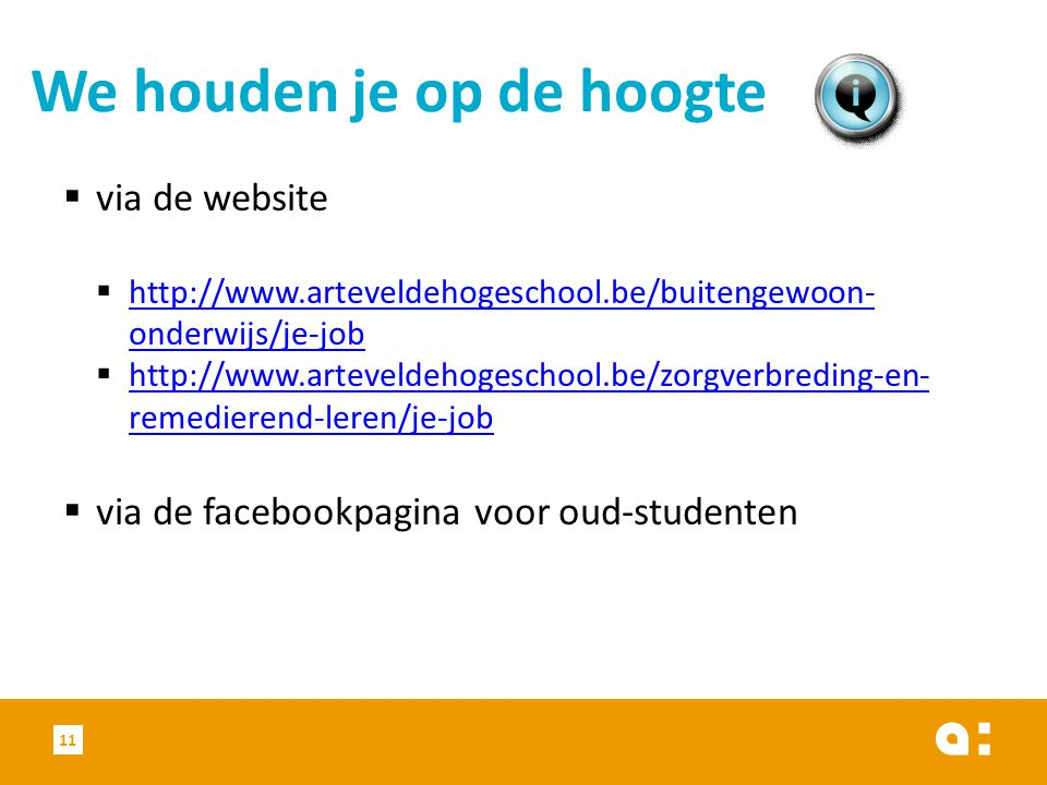 We houden je op de hoogte  via de website  http://www.arteveldehogeschool.be/buitengewoon- onderwijs/je-job http://www.arteveldehogeschool.be/buiten