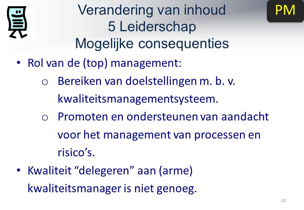 Verandering van inhoud 5 Leiderschap Mogelijke consequenties 20 Rol van de (top) management: o Bereiken van doelstellingen m.