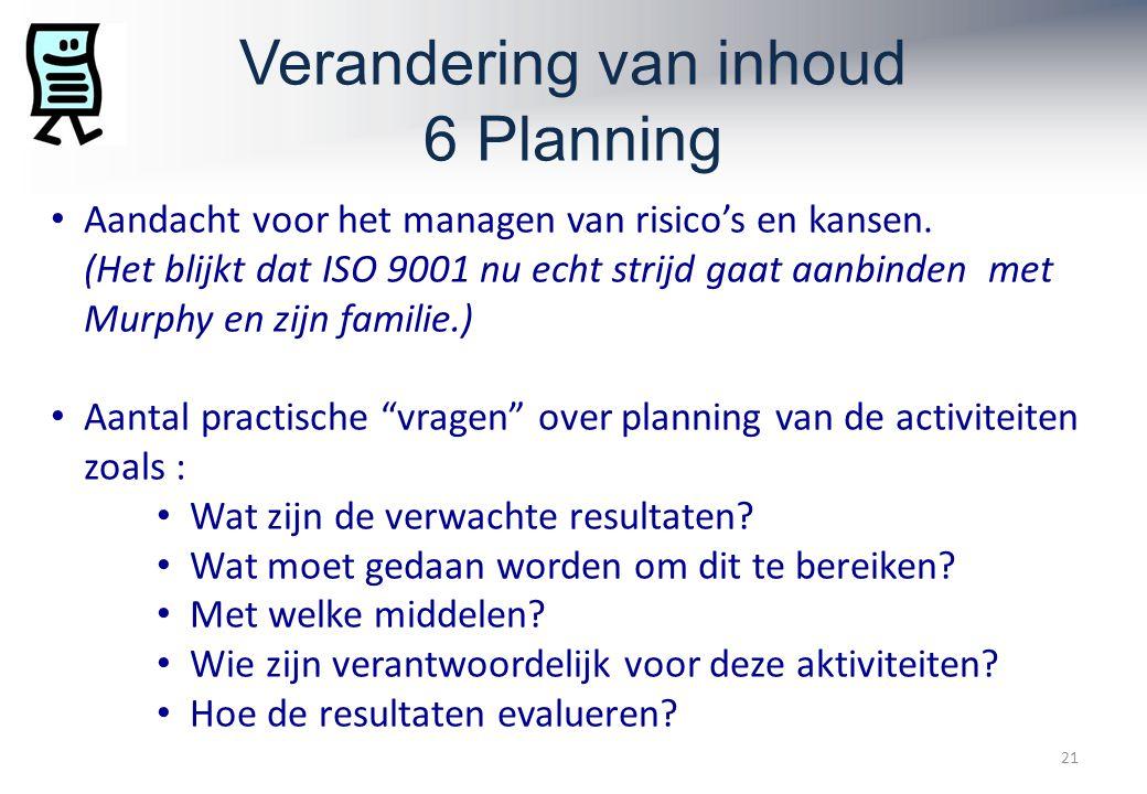 Verandering van inhoud 6 Planning 21 Aandacht voor het managen van risico's en kansen.