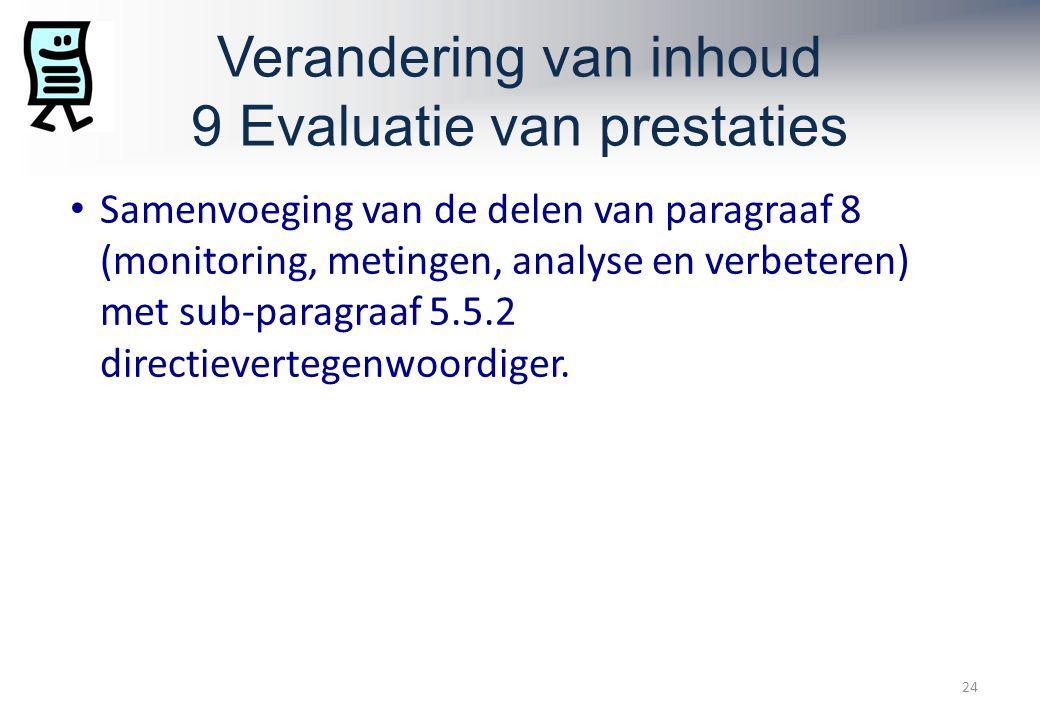 Verandering van inhoud 9 Evaluatie van prestaties 24 Samenvoeging van de delen van paragraaf 8 (monitoring, metingen, analyse en verbeteren) met sub-paragraaf 5.5.2 directievertegenwoordiger.