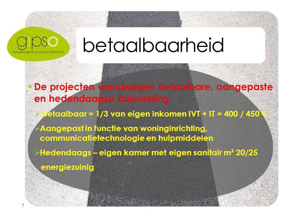 7 betaalbaarheid  De projecten waarborgen betaalbare, aangepaste en hedendaagse huisvesting  betaalbaar = 1/3 van eigen inkomen IVT + IT = 400 / 450
