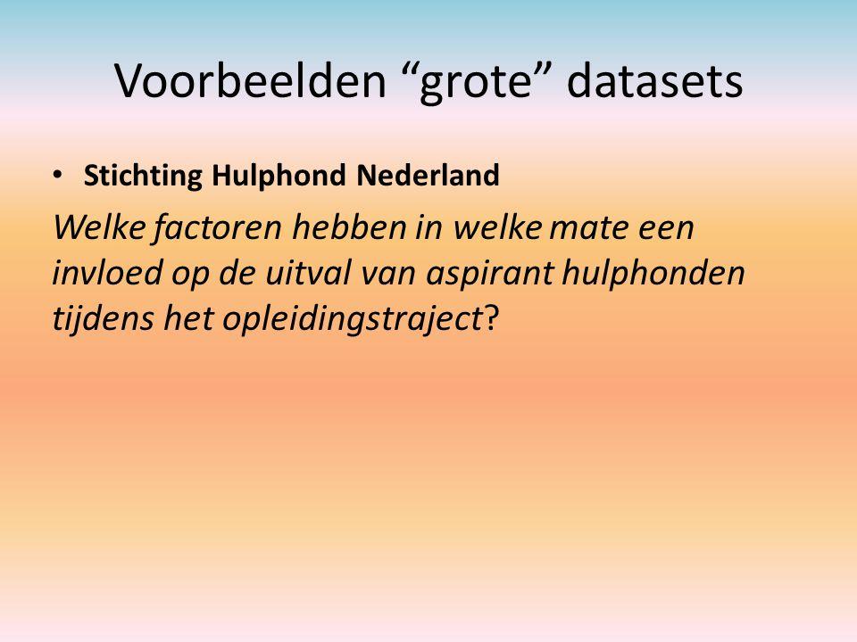 """Voorbeelden """"grote"""" datasets Stichting Hulphond Nederland Welke factoren hebben in welke mate een invloed op de uitval van aspirant hulphonden tijdens"""