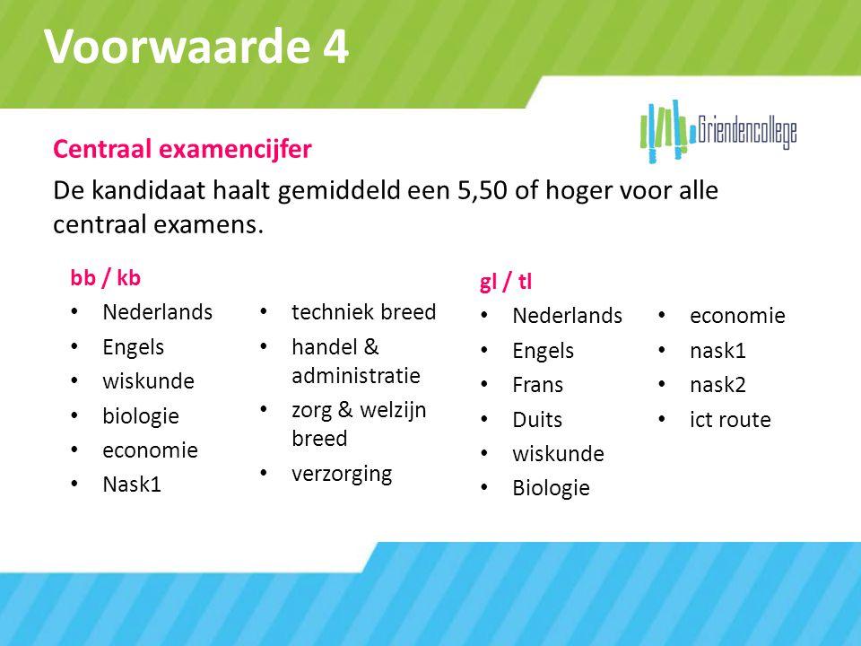 Voorwaarde 4 bb / kb Nederlands Engels wiskunde biologie economie Nask1 techniek breed handel & administratie zorg & welzijn breed verzorging gl / tl