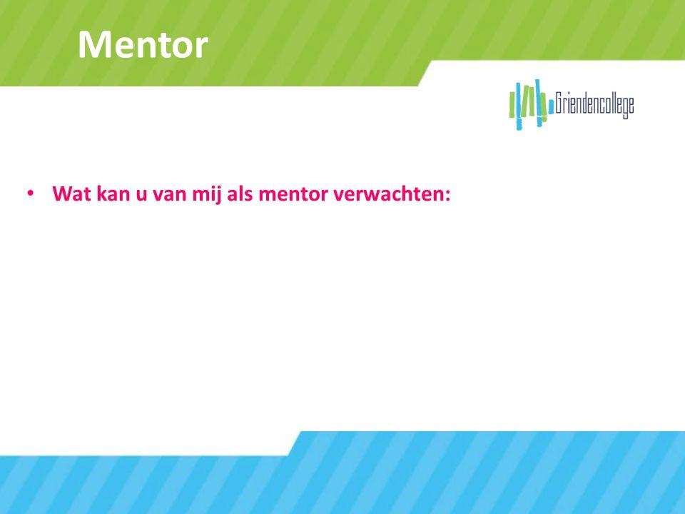 Mentor Wat kan u van mij als mentor verwachten: