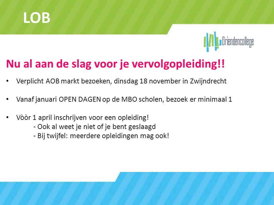LOB Nu al aan de slag voor je vervolgopleiding!! Verplicht AOB markt bezoeken, dinsdag 18 november in Zwijndrecht Vanaf januari OPEN DAGEN op de MBO s