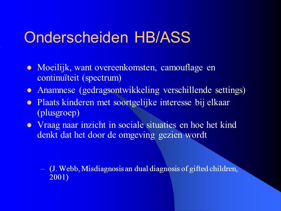 Onderscheiden HB/ASS Moeilijk, want overeenkomsten, camouflage en continuïteit (spectrum) Anamnese (gedragsontwikkeling verschillende settings) Plaats