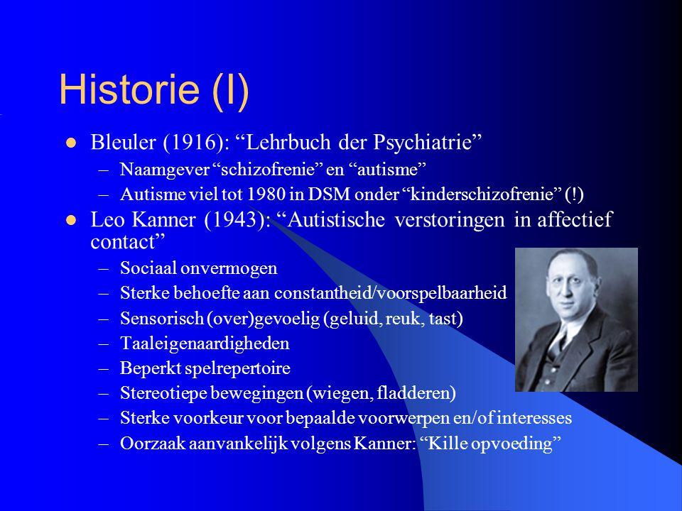 """Historie (I) Bleuler (1916): """"Lehrbuch der Psychiatrie"""" –Naamgever """"schizofrenie"""" en """"autisme"""" –Autisme viel tot 1980 in DSM onder """"kinderschizofrenie"""