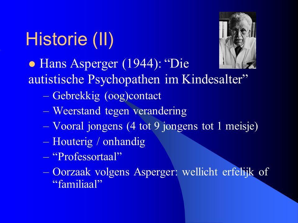 """Historie (II) Hans Asperger (1944): """"Die autistische Psychopathen im Kindesalter"""" –Gebrekkig (oog)contact –Weerstand tegen verandering –Vooral jongens"""