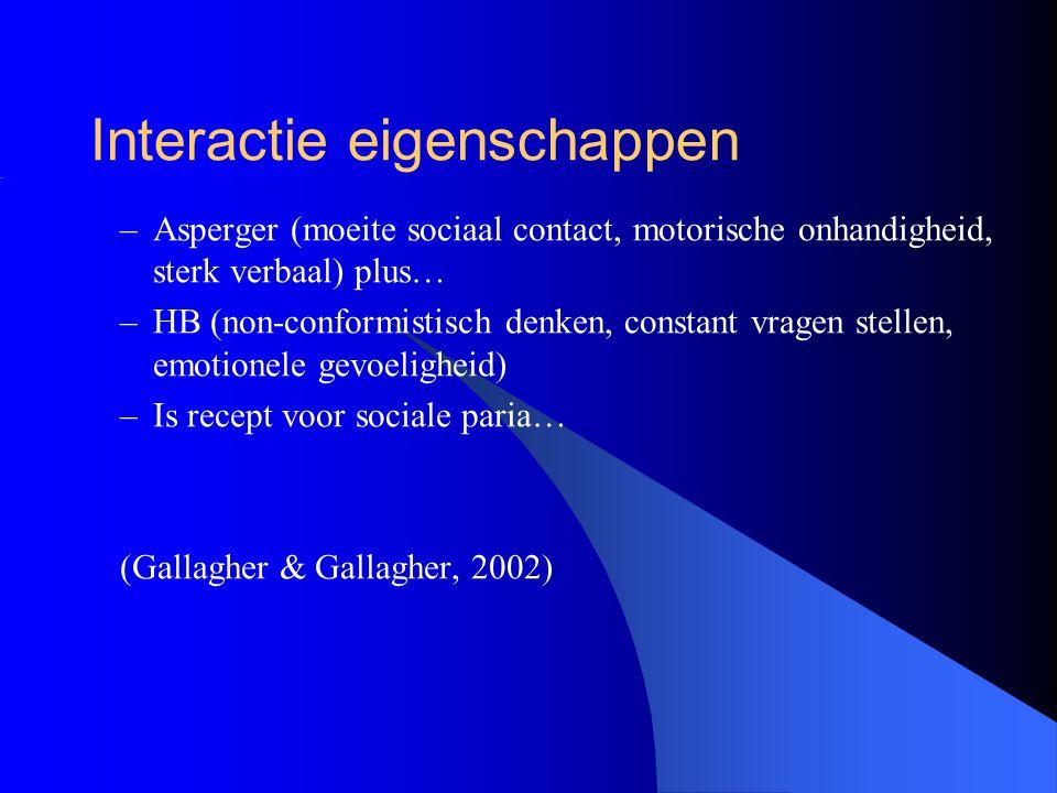 Interactie eigenschappen –Asperger (moeite sociaal contact, motorische onhandigheid, sterk verbaal) plus… –HB (non-conformistisch denken, constant vra