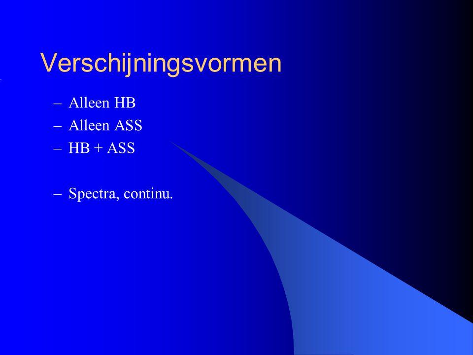 Verschijningsvormen –Alleen HB –Alleen ASS –HB + ASS –Spectra, continu.