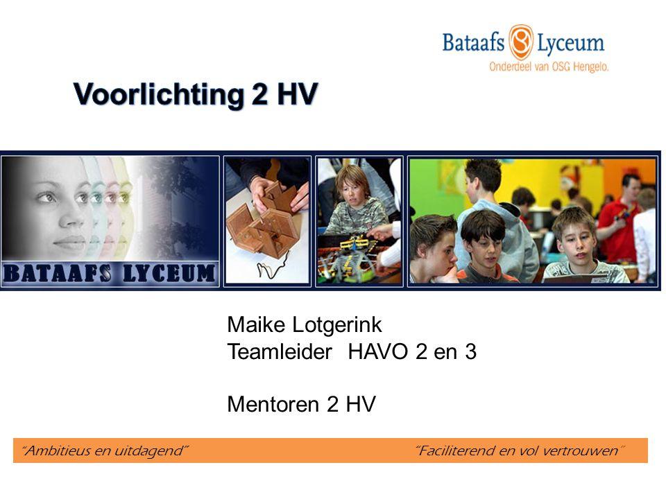 """ Ambitieus en uitdagend"" ""Faciliterend en vol vertrouwen"" Maike Lotgerink Teamleider HAVO 2 en 3 Mentoren 2 HV"