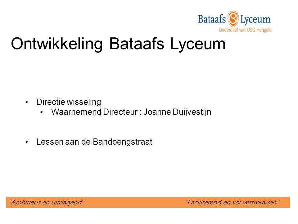 """"""" Ambitieus en uitdagend"""" """"Faciliterend en vol vertrouwen"""" Ontwikkeling Bataafs Lyceum Directie wisseling Waarnemend Directeur : Joanne Duijvestijn Le"""