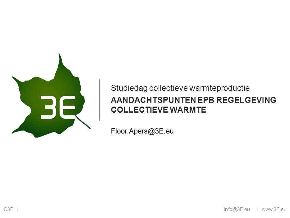 ©3E || www.3E.eu AANDACHTSPUNTEN EPB REGELGEVING COLLECTIEVE WARMTE Studiedag collectieve warmteproductie info@3E.eu Floor.Apers@3E.eu
