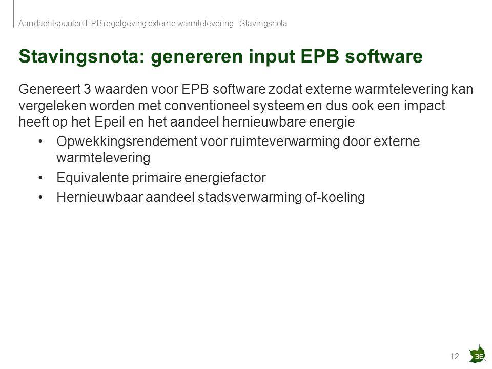 Stavingsnota: genereren input EPB software 12 Aandachtspunten EPB regelgeving externe warmtelevering– Stavingsnota Genereert 3 waarden voor EPB softwa