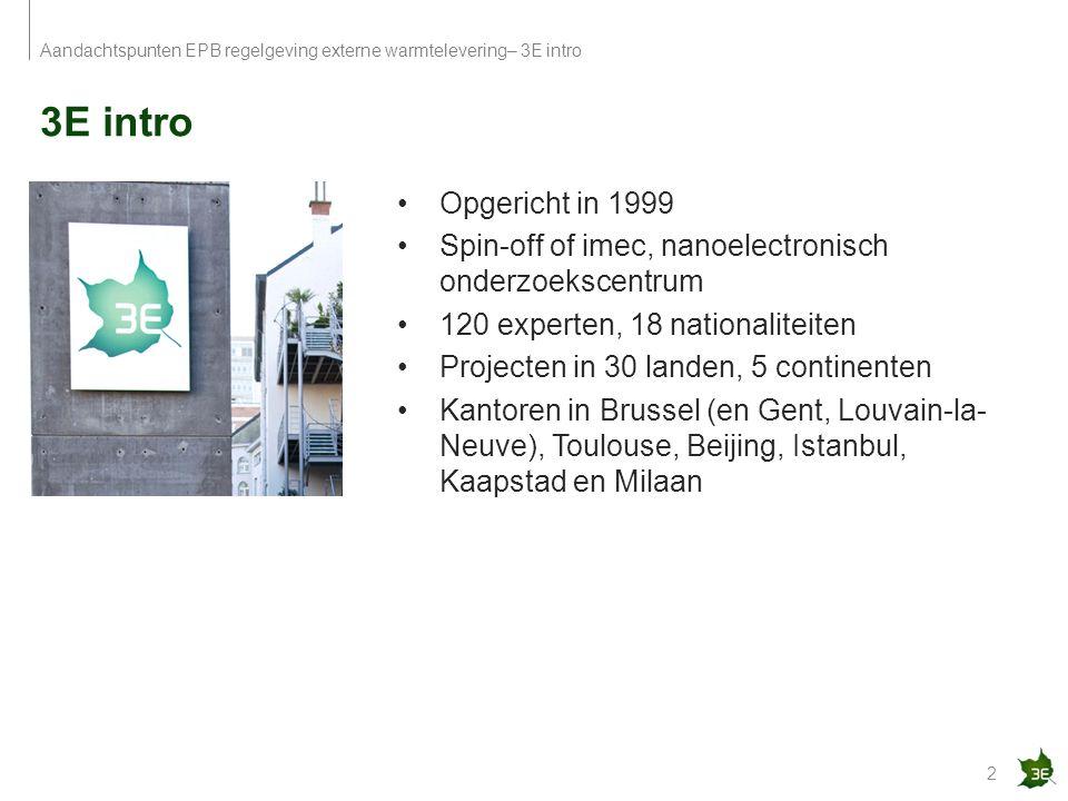 3E intro 2 Aandachtspunten EPB regelgeving externe warmtelevering– 3E intro Opgericht in 1999 Spin-off of imec, nanoelectronisch onderzoekscentrum 120