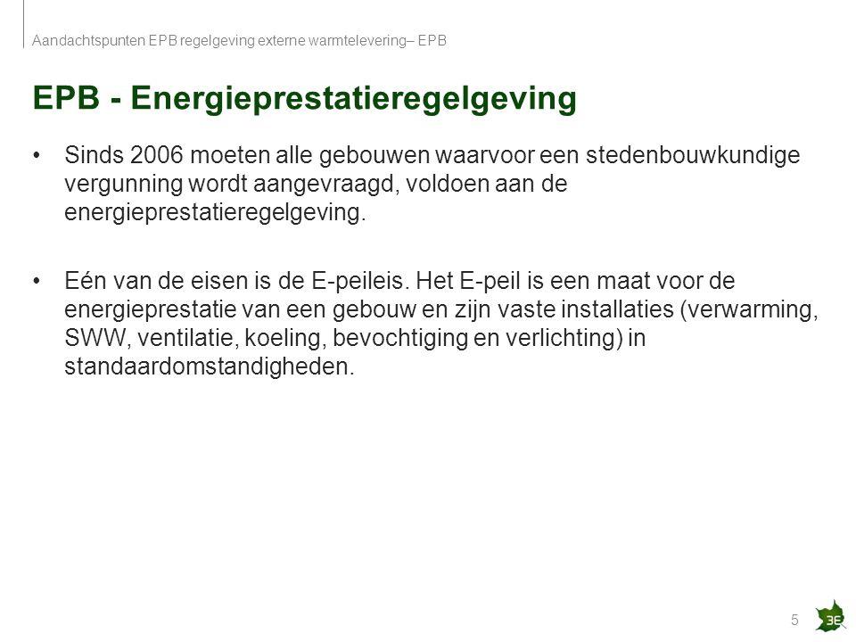 EPB - Energieprestatieregelgeving 5 Aandachtspunten EPB regelgeving externe warmtelevering– EPB Sinds 2006 moeten alle gebouwen waarvoor een stedenbou