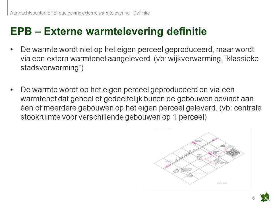 EPB – Externe warmtelevering definitie 6 Aandachtspunten EPB regelgeving externe warmtelevering– Definitie De warmte wordt niet op het eigen perceel g
