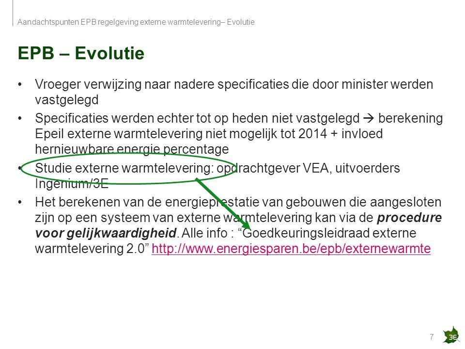 EPB – Evolutie 7 Aandachtspunten EPB regelgeving externe warmtelevering– Evolutie Vroeger verwijzing naar nadere specificaties die door minister werde