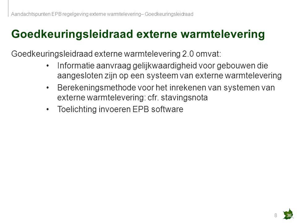 Goedkeuringsleidraad externe warmtelevering 8 Aandachtspunten EPB regelgeving externe warmtelevering– Goedkeuringsleidraad Goedkeuringsleidraad extern